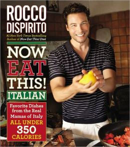 Now Eat This! Italian: Favorite Dishes from the Real Mamas of Italy--All Under 350 Calories Rocco DiSpirito
