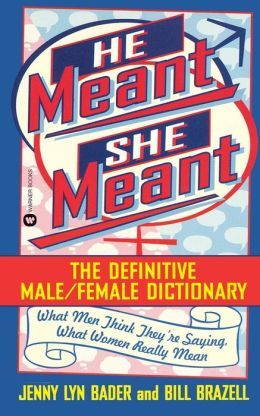 He Meant, She Meant: The Definitive Male, Female Dictionary