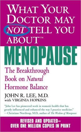 What Your Doctor May Not Tell You about Menopause: The Breakthrough Book on Natural Hormone Balance