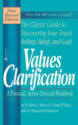 Values Clarification; The Classic Guide to Discovering Your Truest Feelings