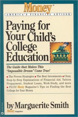 Paying for Your Child's College Education: The Guide That Makes This Impossible Dream Come True