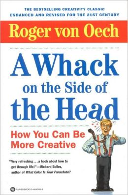 Whack on the Side of the Head: How You Can Be More Creative
