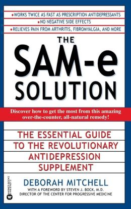 The SAM-e Solution: The Essential Guide to the Revolutionary Antidepression Supplement