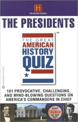 The Great American History Quiz: The Presidents