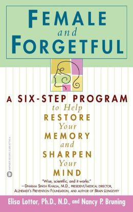 Female and Forgetful: A Six-Step Program to Help Restore Your Memory and Sharpen Your Mind
