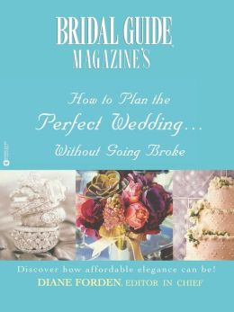 Bridal Guide Magazine's How to Plan the Perfect Wedding...without Going Broke