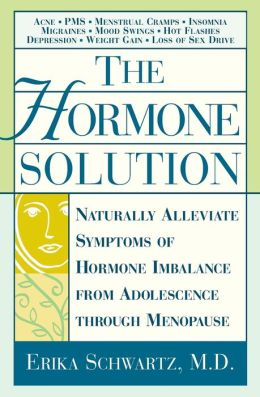 The Hormone Solution: Naturally Alleviate Symptoms of Hormone Imbalance from Adolescence Through Menopause