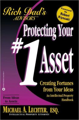 Protecting Your #1 Asset: Creating Fortunes from Your Ideas, An Intellectual Property Handbook (Rich Dad's Advisors Series)