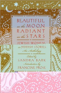 Beautiful as the Moon, Radiant as the Stars: Jewish Women in Yiddish Stories