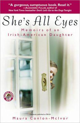 She's All Eyes: Memoirs of an Irish-American Daughter
