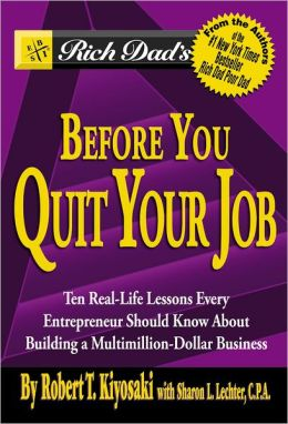 Rich Dad's Before You Quit Your Job: Ten Real-Life Lessons Every Entrepreneur Should Know About Building a Multimillion-Dollar Business