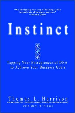 Instinct: Tapping Your Entrepreneurial DNA to Achieve Your Business Goals