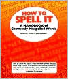 How to Spell It: A Dictionary of Commonly Misspelled Words