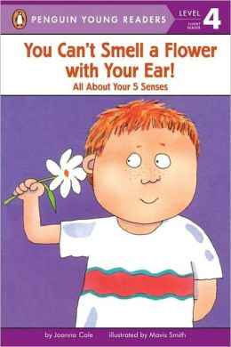 You Can't Smell a Flower with Your Ear!: All About Your 5 Senses