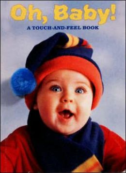 Oh, Baby!: A Touch-and-Feel Book