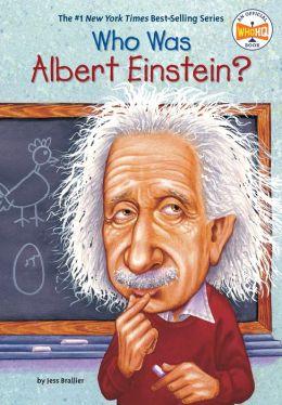 Who Was Albert Einstein? Jess M. Brallier and Robert Andrew Parker