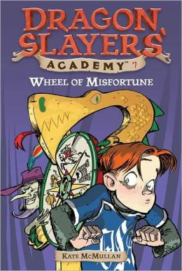 Wheel of Misfortune (Dragon Slayers' Academy Series #7)