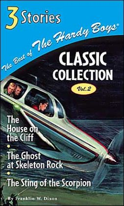 Best of the Hardy Boys Classic Collection (Volume 2): The House on the Cliff/The Ghost at Skeleton Rock/The Sting of the Scorpion