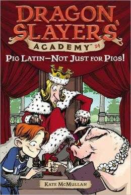 Pig Latin--Not Just for Pigs! (Dragon Slayers' Academy Series #14)