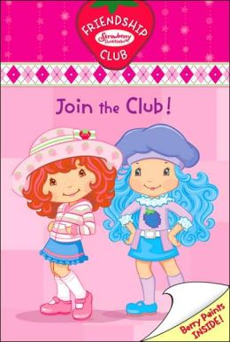 Join the Club!: (Strawberry Shortcake Friendship Club Series #1)
