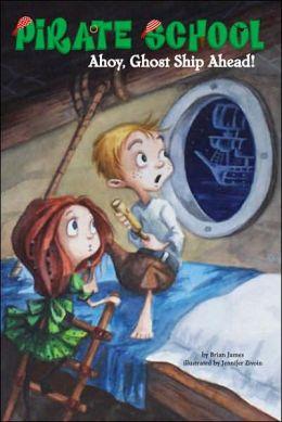Ahoy, Ghost Ship Ahead! (Pirate School Series #2)