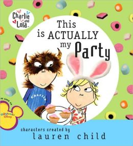 This Is Actually My Party (Charlie and Lola Series)