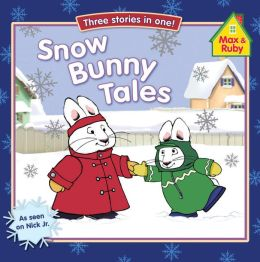 Snow Bunny Tales: Three Stories in One! (Max and Ruby Series)
