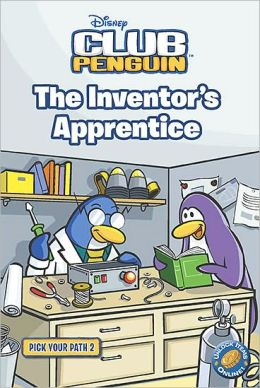 The Inventor's Apprentice (Disney Club Penguin Series: Pick Your Path #2)