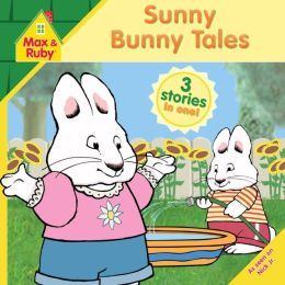 Sunny Bunny Tales (Max and Ruby Series)