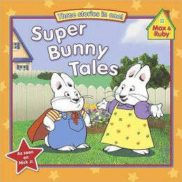 Super Bunny Tales (Max and Ruby Series)