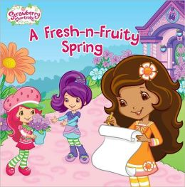 A Fresh-n-Fruity Spring (Strawberry Shortcake Series)