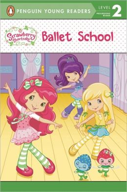 Ballet School (Strawberry Shortcake Series)