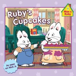 Ruby's Cupcakes (Max and Ruby Series)