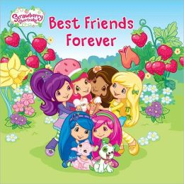 Best Friends Forever (Strawberry Shortcake Series)