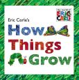 Book Cover Image. Title: Eric Carle's How Things Grow, Author: Eric Carle
