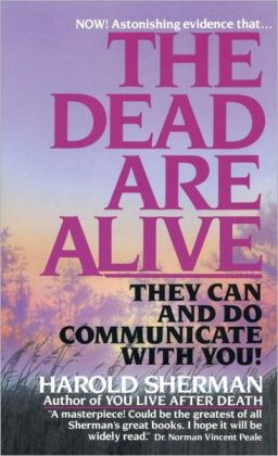 Dead Are Alive: They Can and Do Communicate with You!