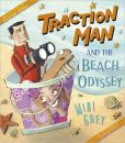 Book Cover Image. Title: Traction Man and the Beach Odyssey, Author: Mini Grey