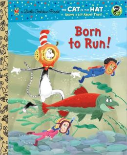 Born to Run! (The Cat in the Hat Knows a Lot About That Series)