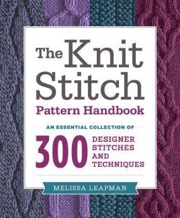 The Knit Stitch Pattern Handbook: An Essential Collection of 300 Designer Sti...