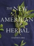Book Cover Image. Title: The New American Herbal, Author: Stephen Orr