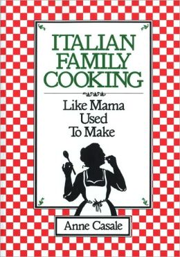 Italian Family Cooking: Like Mamma Used to Make