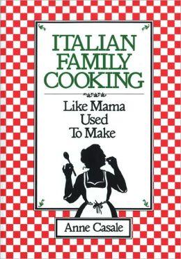 Italian Family Cooking: Like Mamma Used to Make
