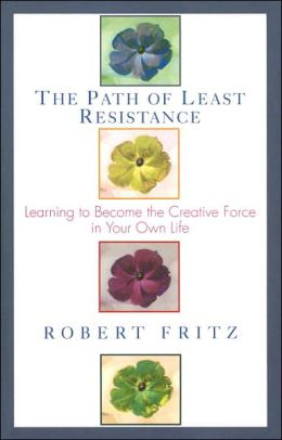 The Path of Least Resistance: Learning to Become the Creative Force in Your Own Life