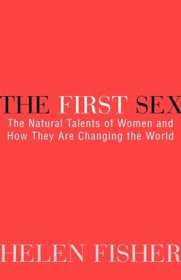 The First Sex: The Natural Talents of Women and How They Are Changing the World