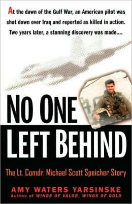 No One Left Behind: The LT. Comdr. Michael Scott Speicher Story: The LT. Comdr. Michael Scott Speicher Story