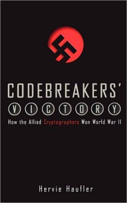 Codebreakers' Victory: How the Allied Cryptogaphers Won World War II