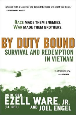 |||Duty Bound: Survival and Redemption in Vietnam Jr. (CA. Ret.), Brig. Gen. Ezell Ware and Joel Engel