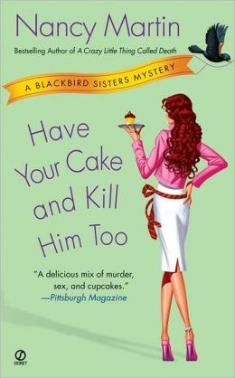 Have Your Cake and Kill Him Too (Blackbird Sisters Series #5)