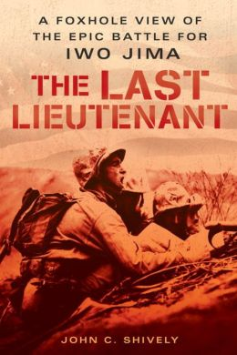 The Last Lieutenant: A Foxhole View of the Epic Battle for Iwo Jima