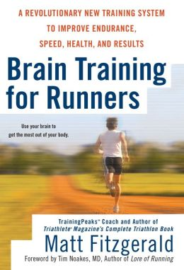 Brain Training For Runners: A Revolutionary New Training System to Improve Endurance, Speed, Health, and Results